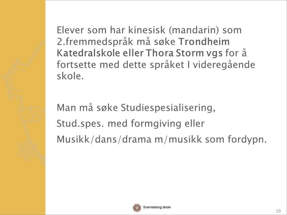 19 Elever som har kinesisk (mandarin) som 2.fremmedspråk må søke Trondheim Katedralskole eller Thora Storm vgs for å fortsette med dette språket I videregående skole.