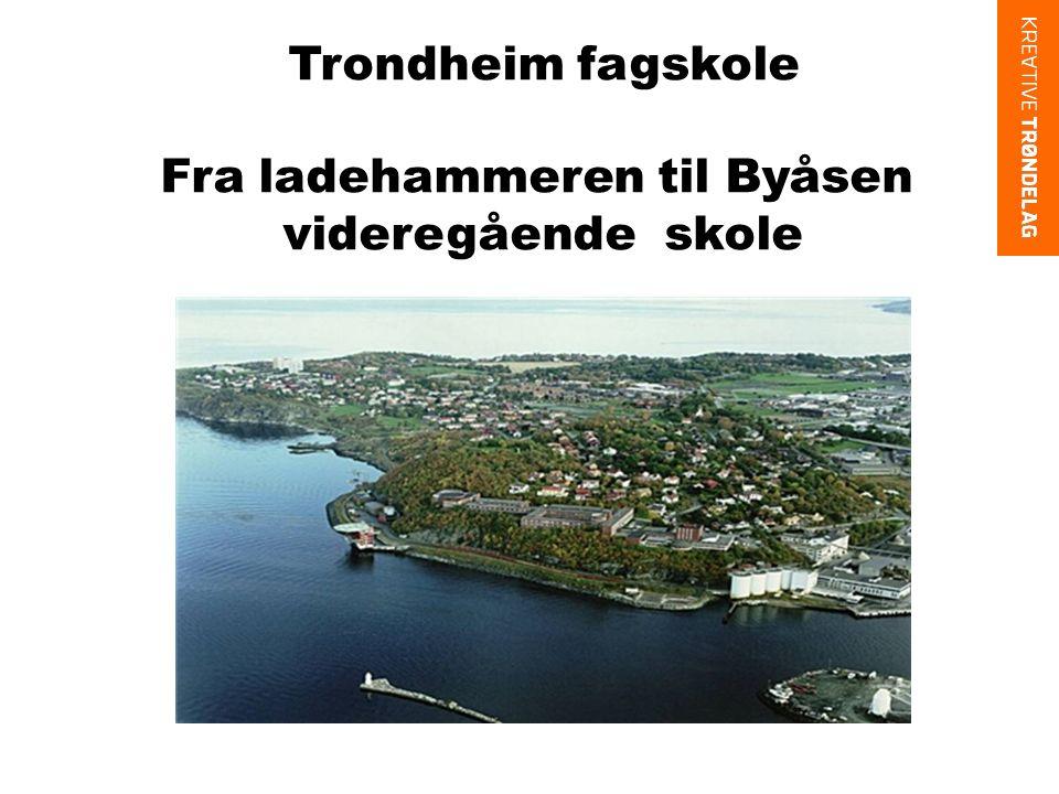 Trondheim fagskole Fra ladehammeren til Byåsen videregående skole