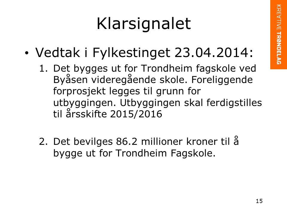Klarsignalet Vedtak i Fylkestinget 23.04.2014: 1.Det bygges ut for Trondheim fagskole ved Byåsen videregående skole.
