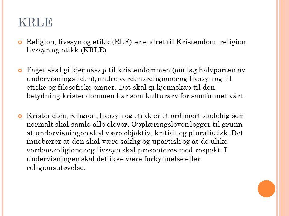 KRLE Religion, livssyn og etikk (RLE) er endret til Kristendom, religion, livssyn og etikk (KRLE). Faget skal gi kjennskap til kristendommen (om lag h