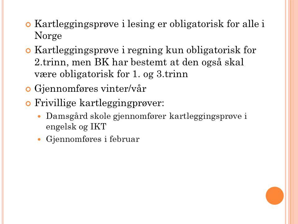 Kartleggingsprøve i lesing er obligatorisk for alle i Norge Kartleggingsprøve i regning kun obligatorisk for 2.trinn, men BK har bestemt at den også skal være obligatorisk for 1.