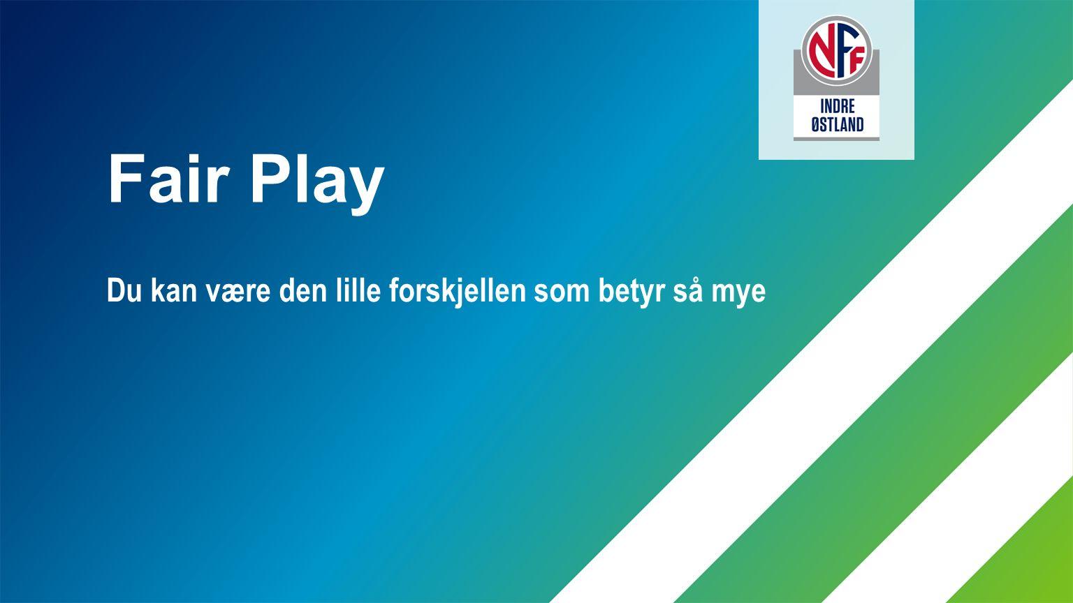 Fair Play Du kan være den lille forskjellen som betyr så mye