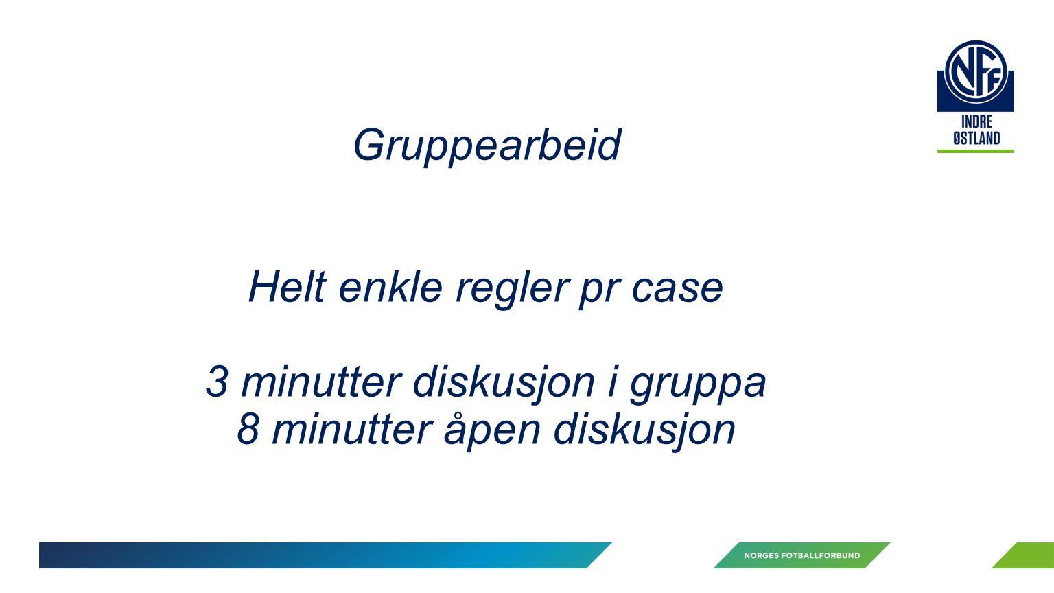 Gruppearbeid Helt enkle regler pr case 3 minutter diskusjon i gruppa 8 minutter åpen diskusjon