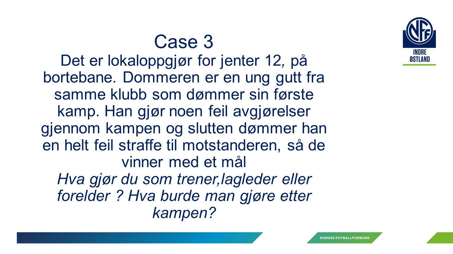 Case 3 Det er lokaloppgjør for jenter 12, på bortebane.