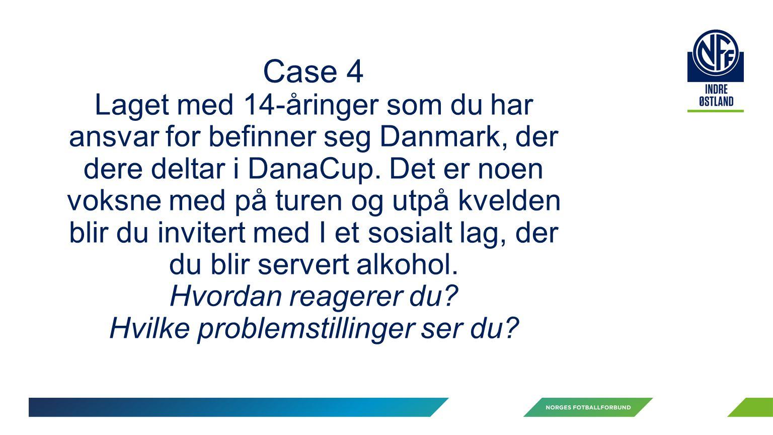 Case 4 Laget med 14-åringer som du har ansvar for befinner seg Danmark, der dere deltar i DanaCup.