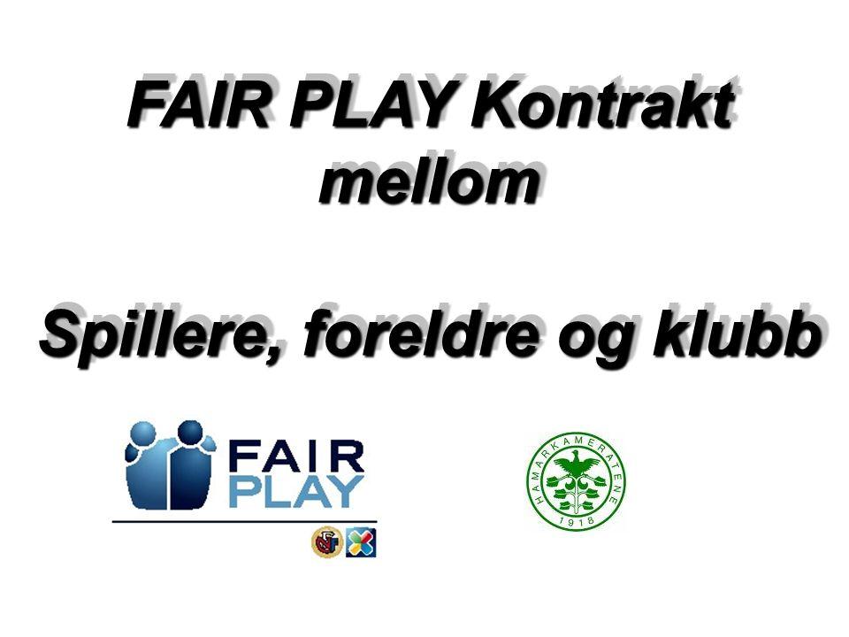 FAIR PLAY Kontrakt mellom Spillere, foreldre og klubb FAIR PLAY Kontrakt mellom Spillere, foreldre og klubb