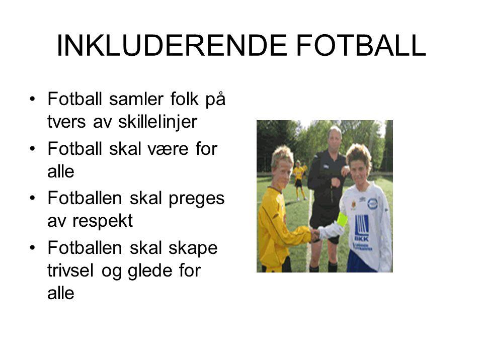 INKLUDERENDE FOTBALL Fotball samler folk på tvers av skillelinjer Fotball skal være for alle Fotballen skal preges av respekt Fotballen skal skape trivsel og glede for alle