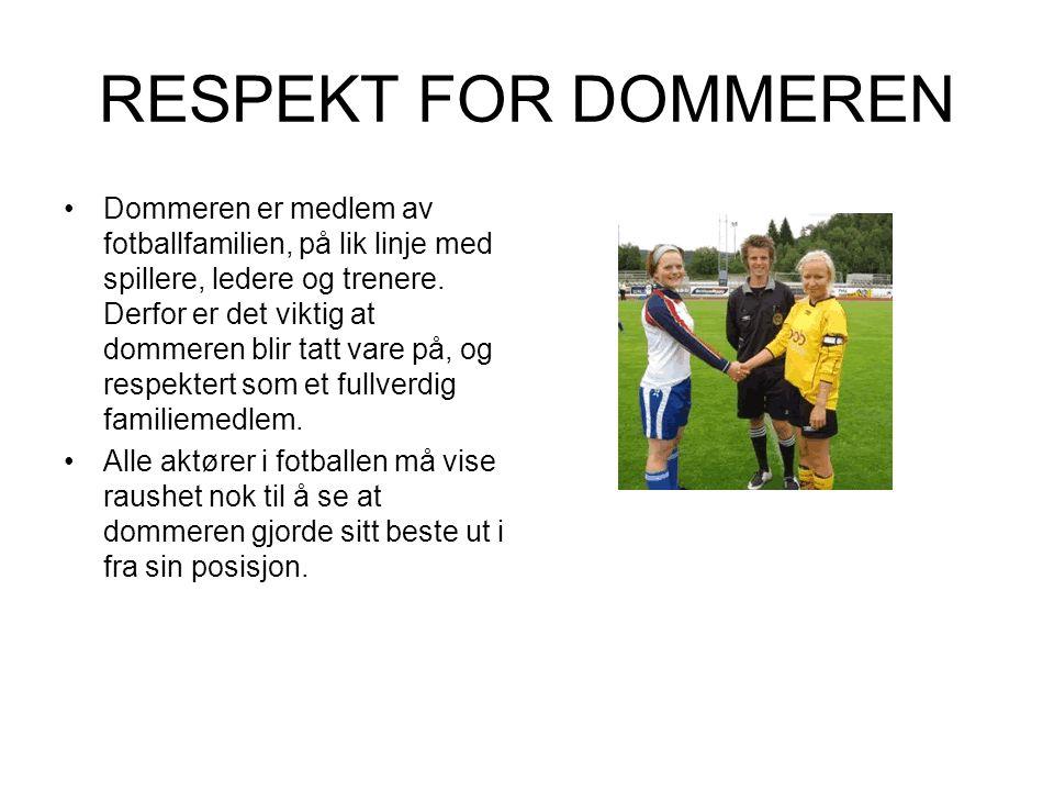 RESPEKT FOR DOMMEREN Dommeren er medlem av fotballfamilien, på lik linje med spillere, ledere og trenere.