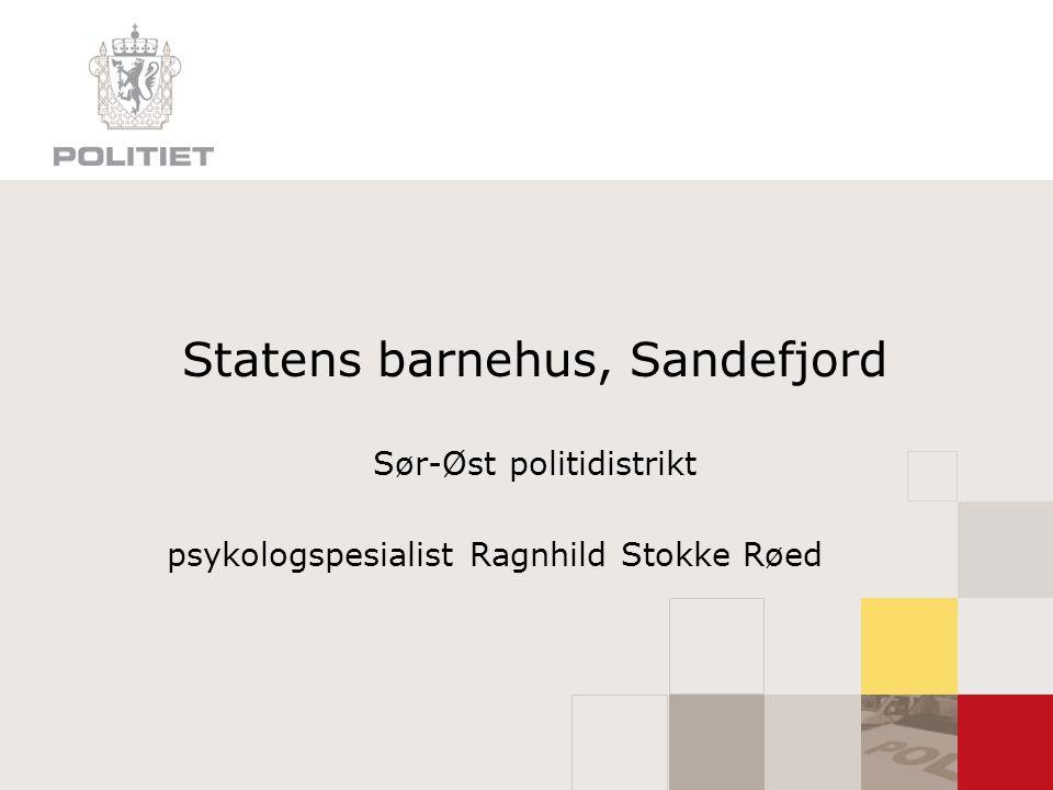 Statens barnehus, Sandefjord Sør-Øst politidistrikt psykologspesialist Ragnhild Stokke Røed