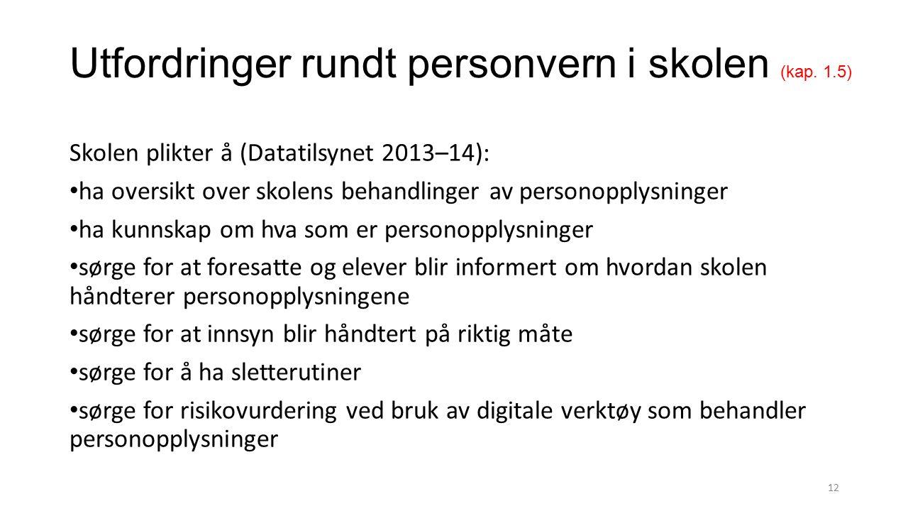 Utfordringer rundt personvern i skolen (kap. 1.5) Skolen plikter å (Datatilsynet 2013–14): ha oversikt over skolens behandlinger av personopplysninger