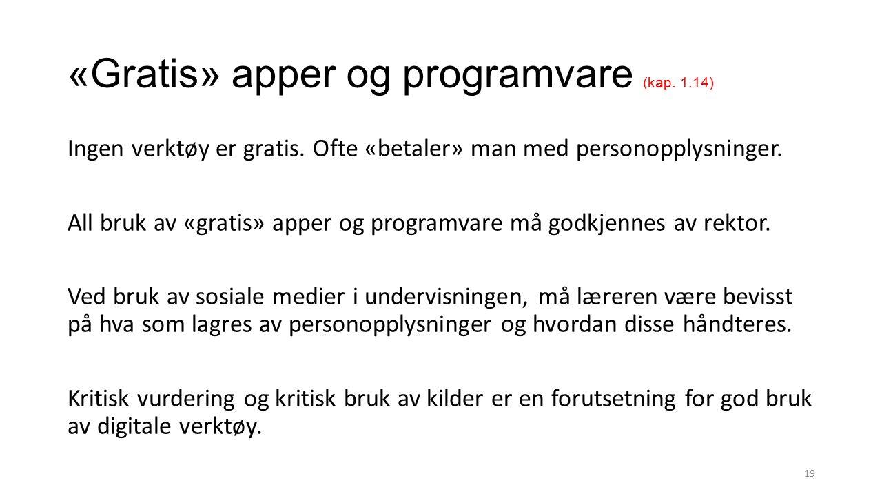«Gratis» apper og programvare (kap. 1.14) Ingen verktøy er gratis. Ofte «betaler» man med personopplysninger. All bruk av «gratis» apper og programvar