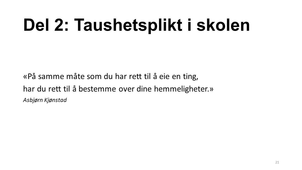 Del 2: Taushetsplikt i skolen «På samme måte som du har rett til å eie en ting, har du rett til å bestemme over dine hemmeligheter.» Asbjørn Kjønstad