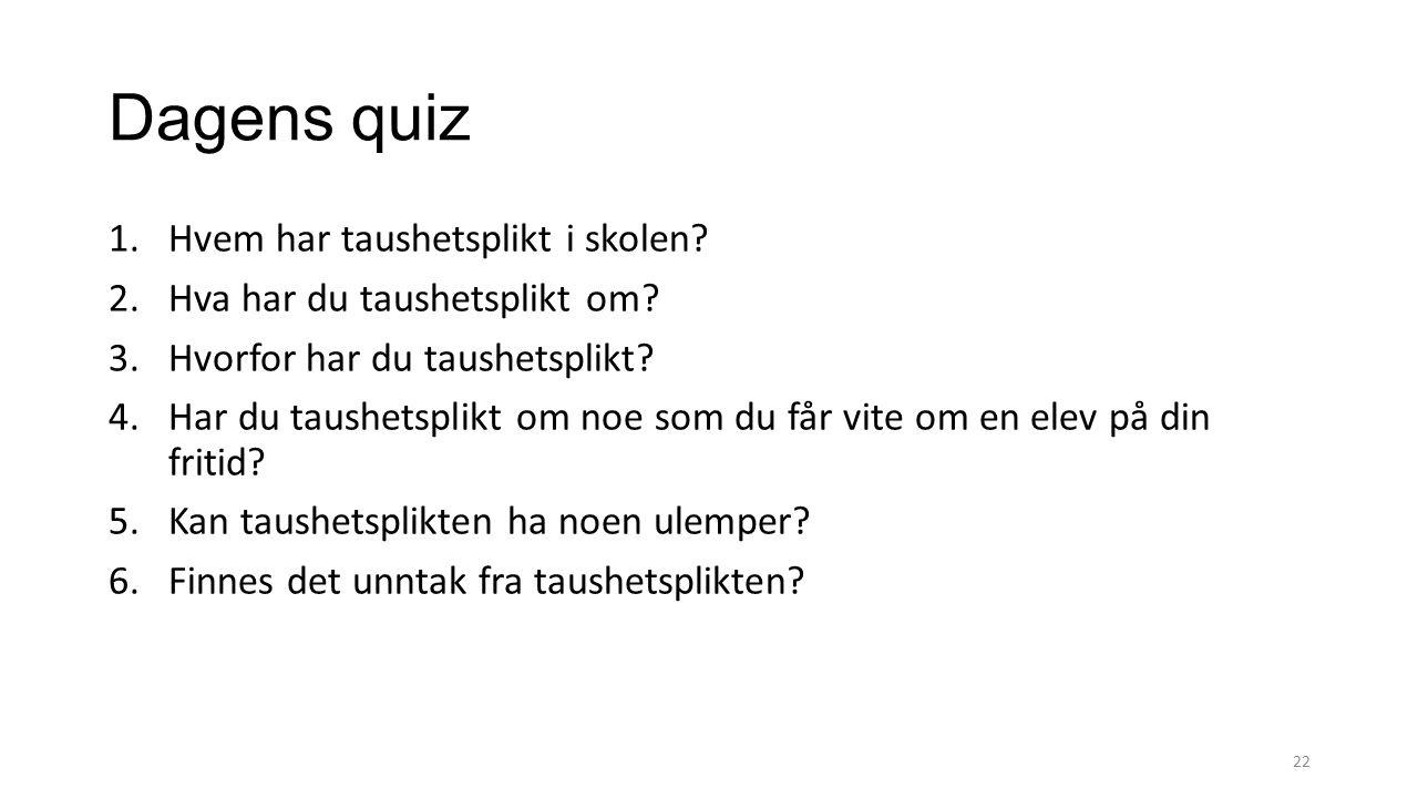 Dagens quiz 1.Hvem har taushetsplikt i skolen? 2.Hva har du taushetsplikt om? 3.Hvorfor har du taushetsplikt? 4.Har du taushetsplikt om noe som du får
