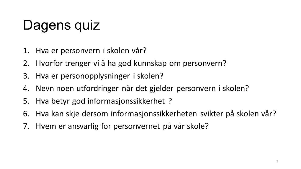 Dagens quiz 1.Hva er personvern i skolen vår? 2.Hvorfor trenger vi å ha god kunnskap om personvern? 3.Hva er personopplysninger i skolen? 4.Nevn noen