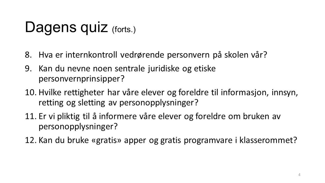 Dagens quiz (forts.) 8.Hva er internkontroll vedrørende personvern på skolen vår? 9.Kan du nevne noen sentrale juridiske og etiske personvernprinsippe