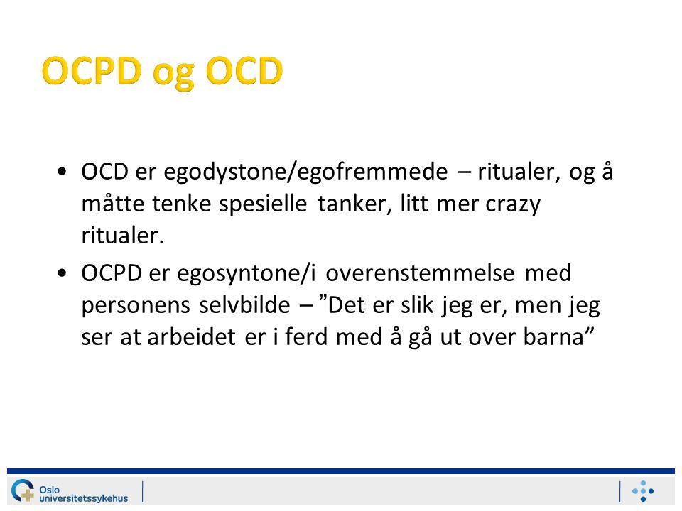 OCD er egodystone/egofremmede – ritualer, og å måtte tenke spesielle tanker, litt mer crazy ritualer.