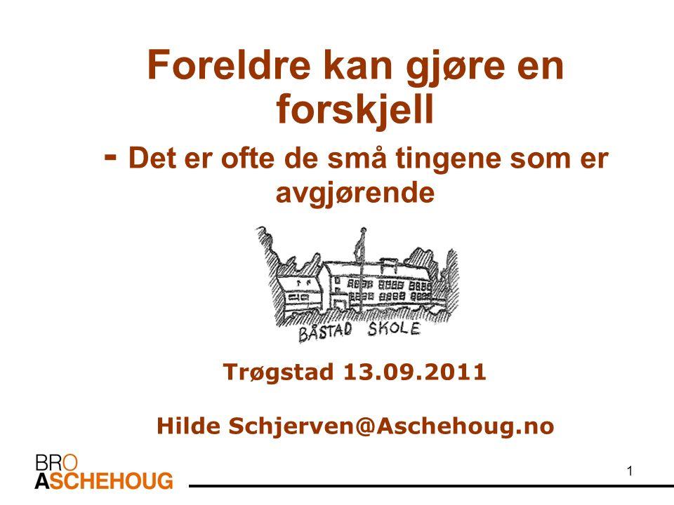 1 Foreldre kan gjøre en forskjell - Det er ofte de små tingene som er avgjørende Trøgstad 13.09.2011 Hilde Schjerven@Aschehoug.no
