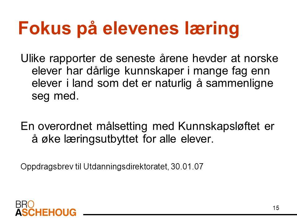 15 Fokus på elevenes læring Ulike rapporter de seneste årene hevder at norske elever har dårlige kunnskaper i mange fag enn elever i land som det er naturlig å sammenligne seg med.
