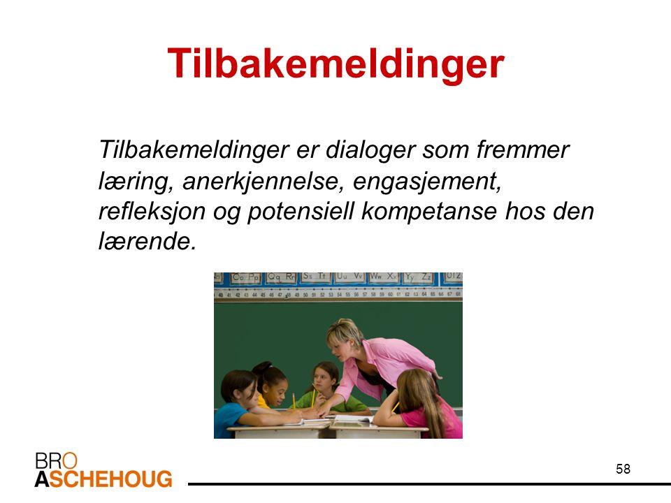 Tilbakemeldinger Tilbakemeldinger er dialoger som fremmer læring, anerkjennelse, engasjement, refleksjon og potensiell kompetanse hos den lærende.