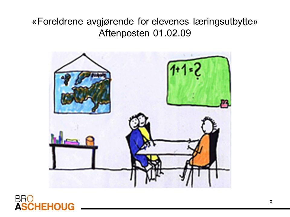 8 «Foreldrene avgjørende for elevenes læringsutbytte» Aftenposten 01.02.09