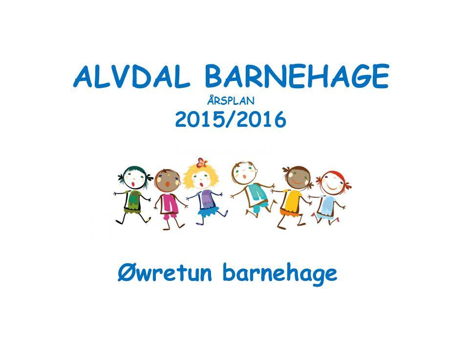 ALVDAL BARNEHAGE ÅRSPLAN 2015/2016 Øwretun barnehage