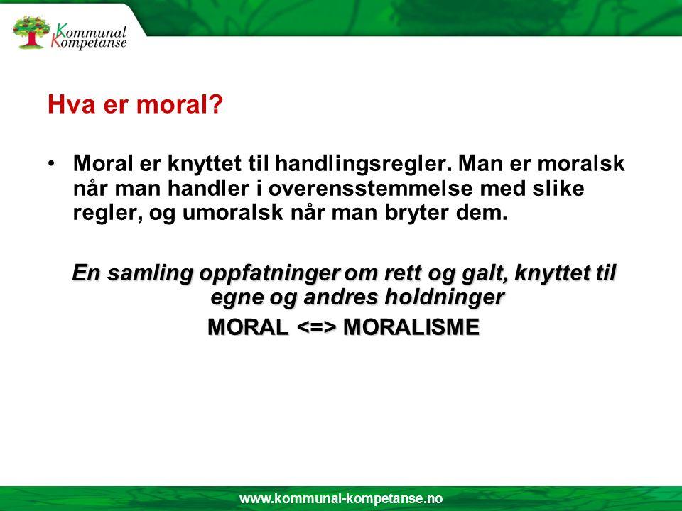 www.kommunal-kompetanse.no Hva er moral.