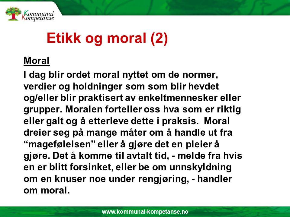 www.kommunal-kompetanse.no Etikk og moral (1) Tidligere betydde etikk og moral det samme, og fortsatt snakker vi om etikk og moral i samme åndedrag.
