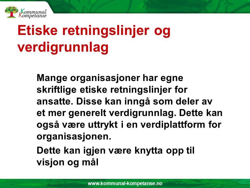 www.kommunal-kompetanse.no Etiske retningslinjer og verdigrunnlag Mange organisasjoner har egne skriftlige etiske retningslinjer for ansatte.