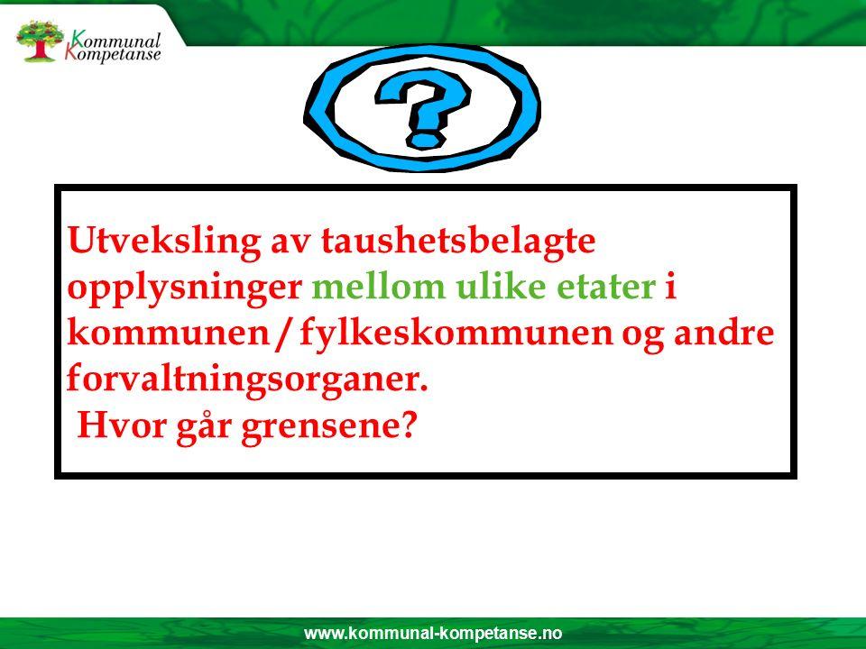 www.kommunal-kompetanse.no Hvor fritt kan taushetsbelagte opplysninger sirkulere innen samme etat eller avdeling