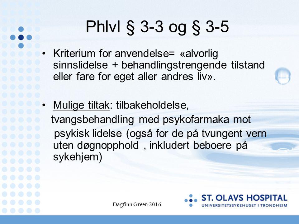 Phlvl § 3-3 og § 3-5 Kriterium for anvendelse= «alvorlig sinnslidelse + behandlingstrengende tilstand eller fare for eget aller andres liv».