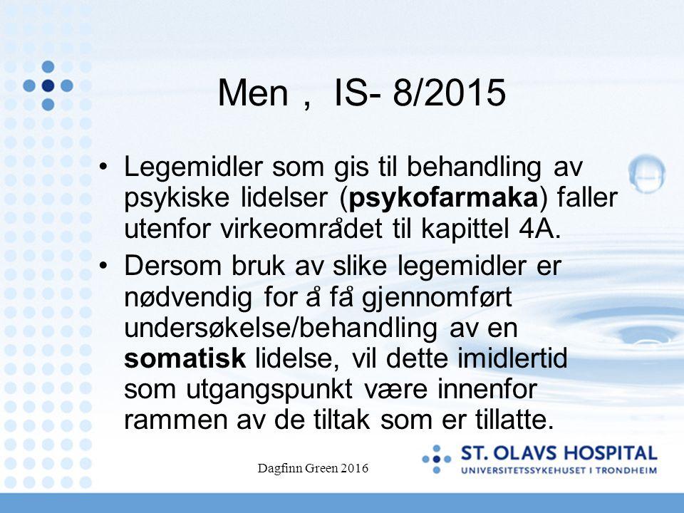 Men, IS- 8/2015 Legemidler som gis til behandling av psykiske lidelser (psykofarmaka) faller utenfor virkeomra ̊ det til kapittel 4A.