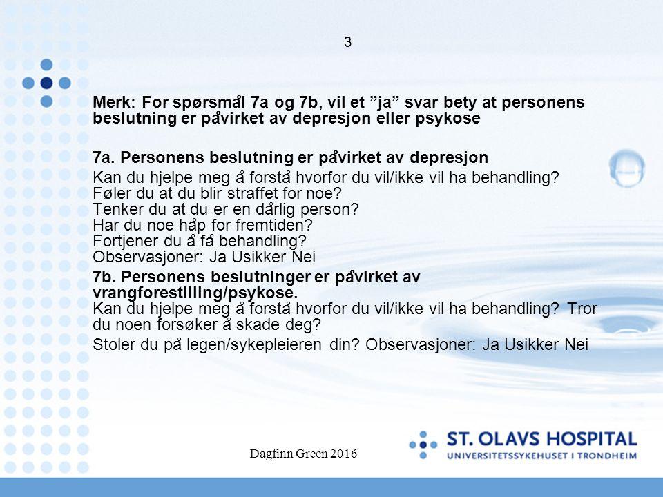 3 Merk: For spørsma ̊ l 7a og 7b, vil et ja svar bety at personens beslutning er pa ̊ virket av depresjon eller psykose 7a.