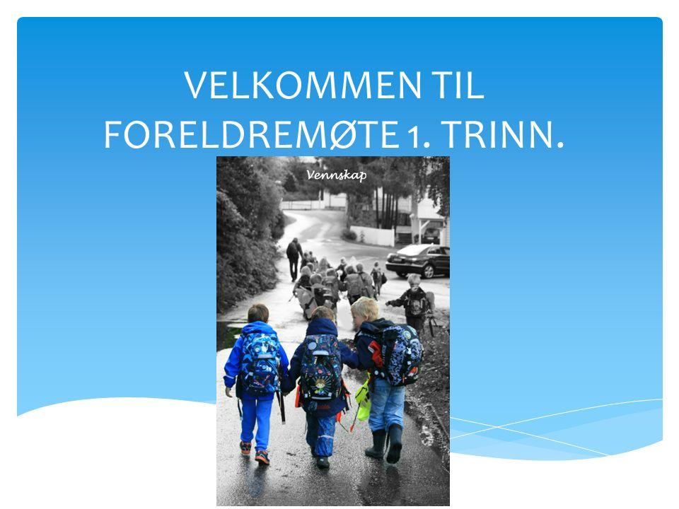 VELKOMMEN TIL FORELDREMØTE 1. TRINN.