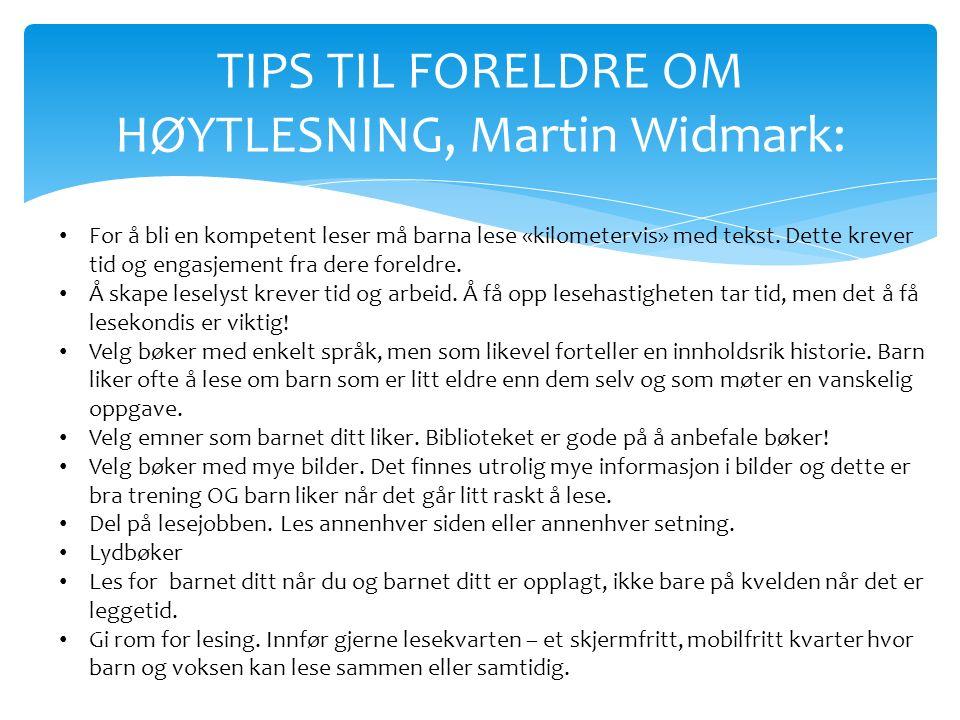 TIPS TIL FORELDRE OM HØYTLESNING, Martin Widmark: For å bli en kompetent leser må barna lese «kilometervis» med tekst.