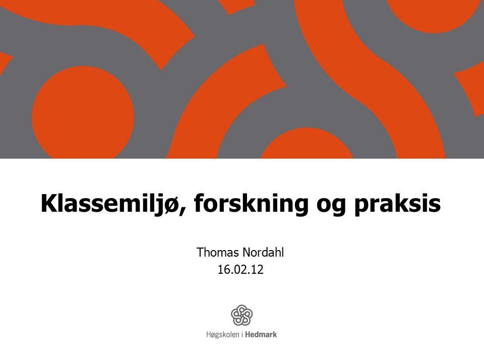 Klassemiljø, forskning og praksis Thomas Nordahl 16.02.12