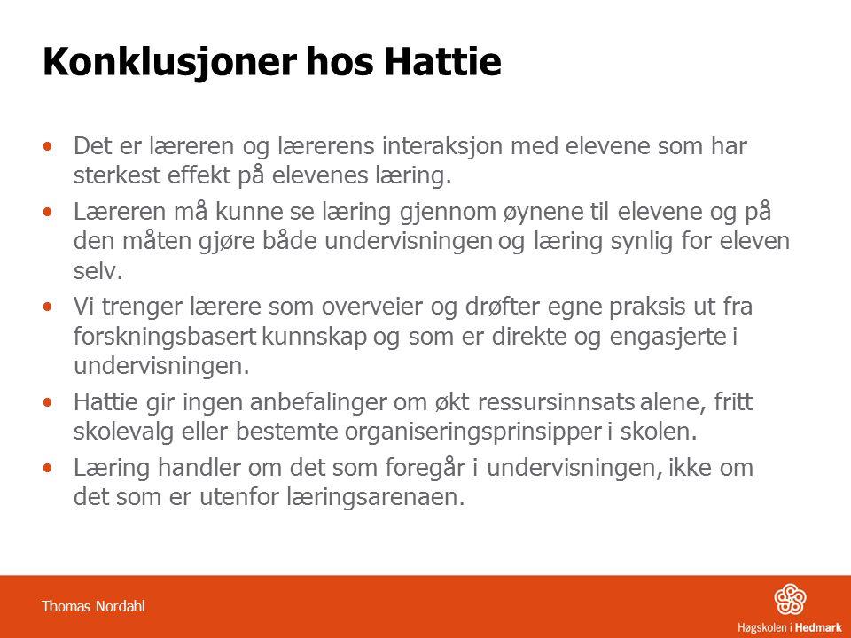 Konklusjoner hos Hattie Det er læreren og lærerens interaksjon med elevene som har sterkest effekt på elevenes læring.