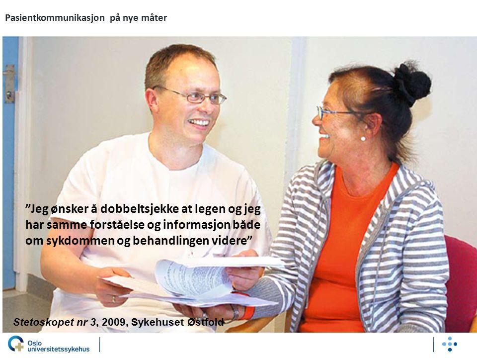 Stetoskopet nr 3, 2009, Sykehuset Østfold Jeg ønsker å dobbeltsjekke at legen og jeg har samme forståelse og informasjon både om sykdommen og behandlingen videre