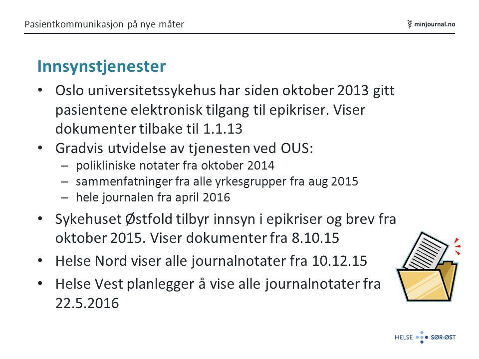 Pasientkommunikasjon på nye måter Innsynstjenester Oslo universitetssykehus har siden oktober 2013 gitt pasientene elektronisk tilgang til epikriser.