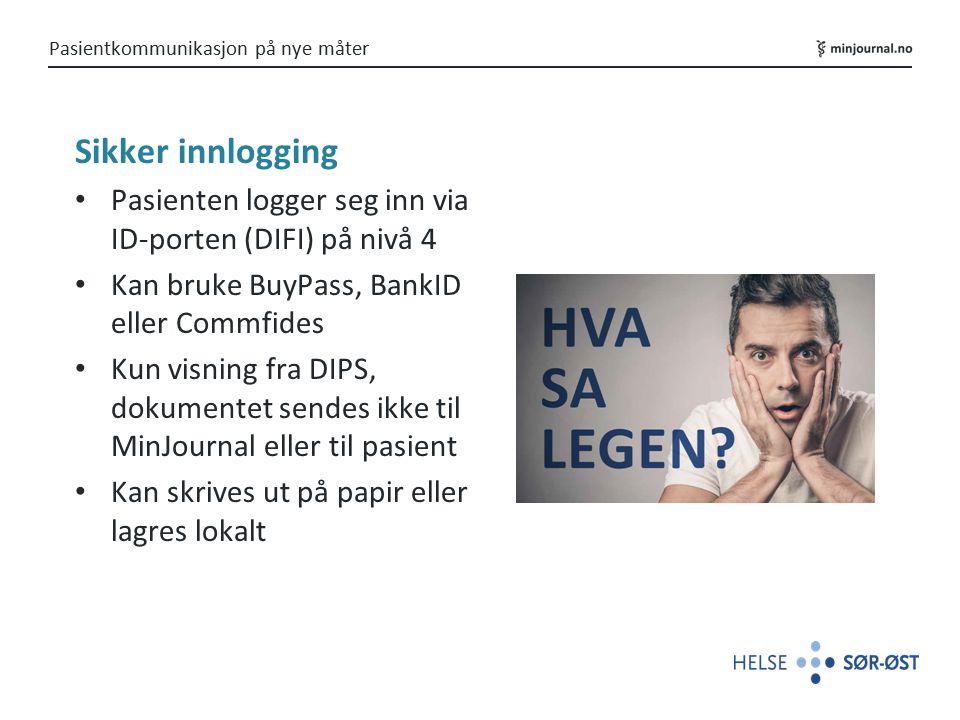 Sikker innlogging Pasienten logger seg inn via ID-porten (DIFI) på nivå 4 Kan bruke BuyPass, BankID eller Commfides Kun visning fra DIPS, dokumentet sendes ikke til MinJournal eller til pasient Kan skrives ut på papir eller lagres lokalt