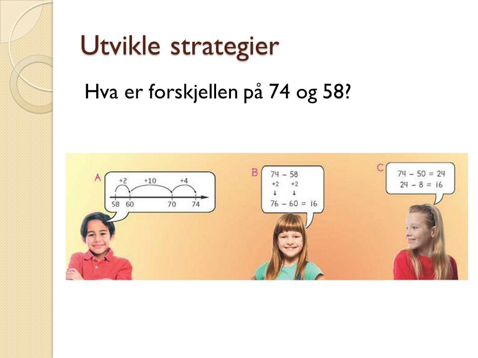 Utvikle strategier Hva er forskjellen på 74 og 58?