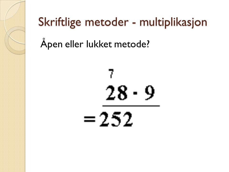 Skriftlige metoder - multiplikasjon Åpen eller lukket metode?