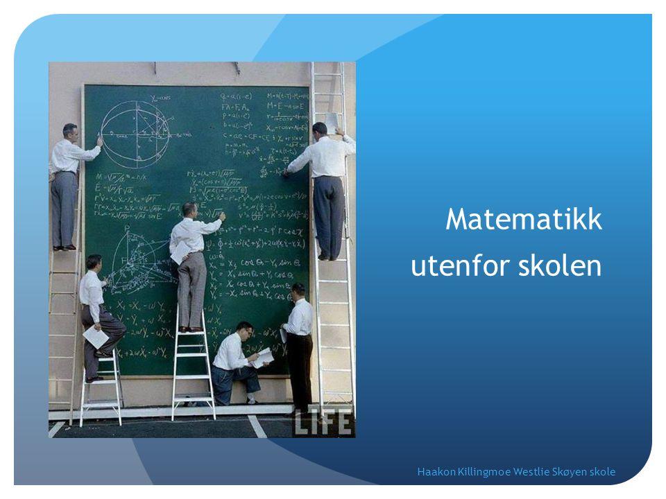 Matematikk utenfor skolen Haakon Killingmoe Westlie Skøyen skole