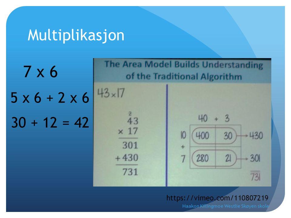 Multiplikasjon https://vimeo.com/110807219 7 x 6 5 x 6 + 2 x 6 30 + 12 = 42 Haakon Killingmoe Westlie Skøyen skole