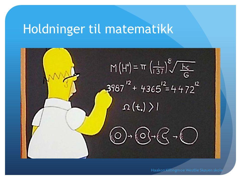 Holdninger til matematikk Haakon Killingmoe Westlie Skøyen skole