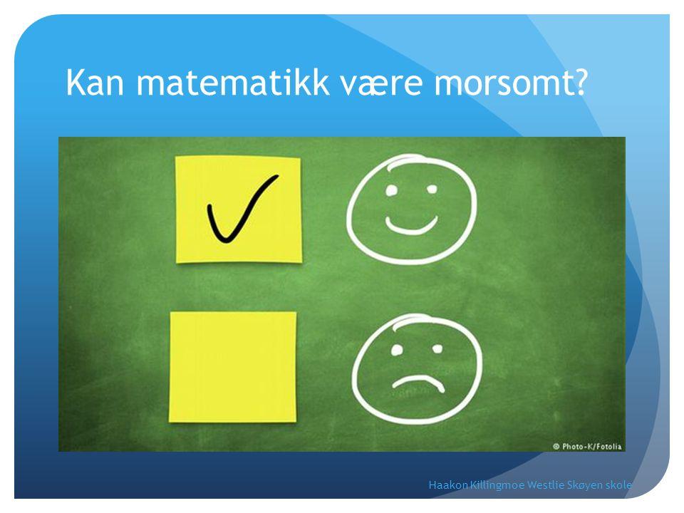 Kan matematikk være morsomt? Haakon Killingmoe Westlie Skøyen skole