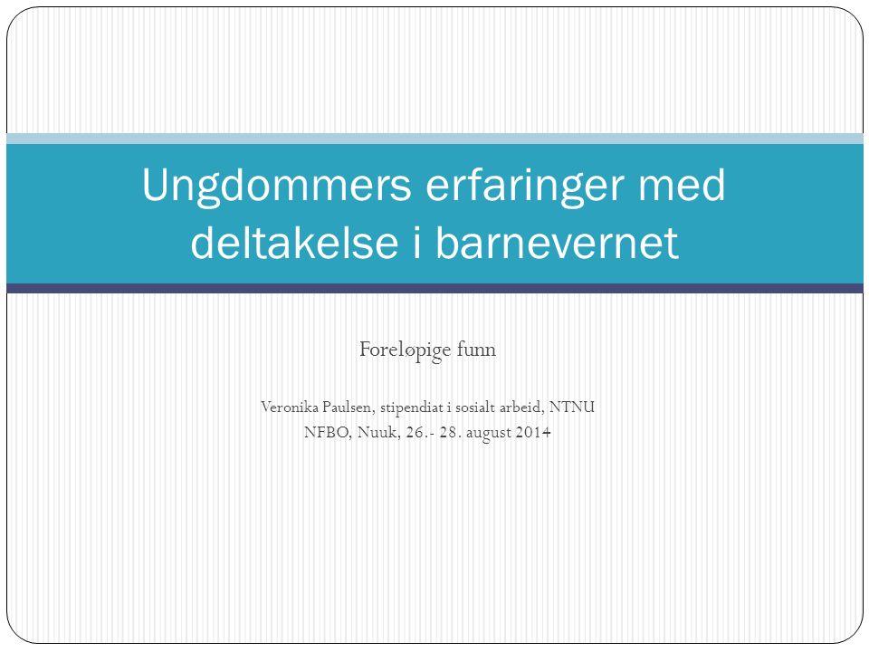 Foreløpige funn Veronika Paulsen, stipendiat i sosialt arbeid, NTNU NFBO, Nuuk, 26.- 28.