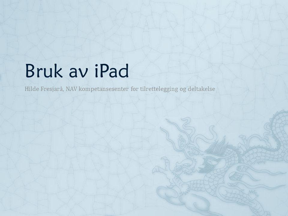 Bruk av iPad Hilde Fresjarå, NAV kompetansesenter for tilrettelegging og deltakelse