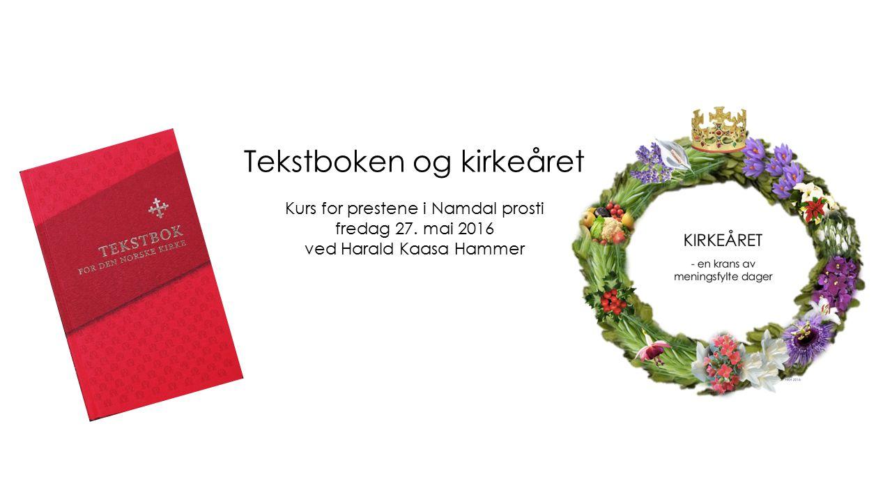Tekstboken og kirkeåret Kurs for prestene i Namdal prosti fredag 27.