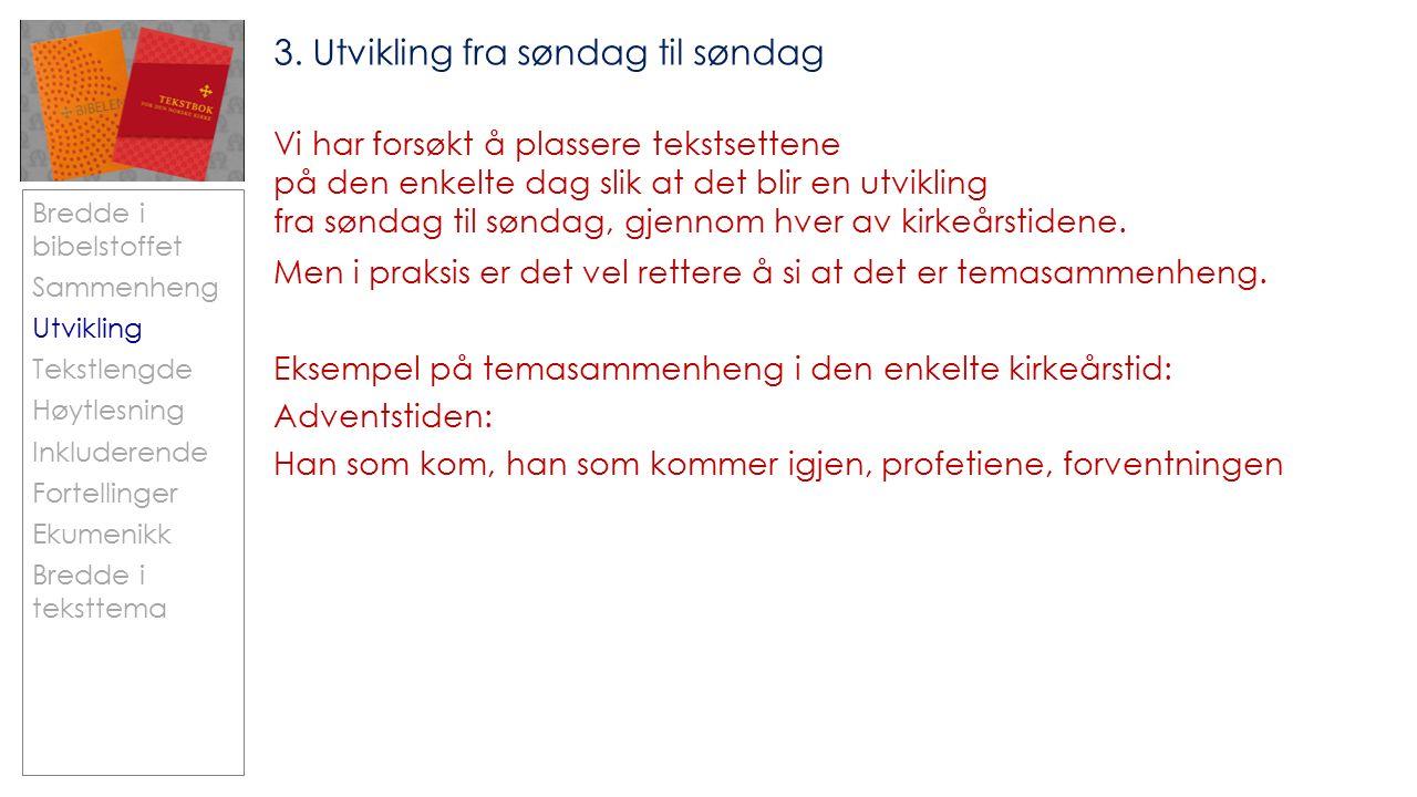 Bredde i bibelstoffet Sammenheng Utvikling Tekstlengde Høytlesning Inkluderende Fortellinger Ekumenikk Bredde i teksttema 3.