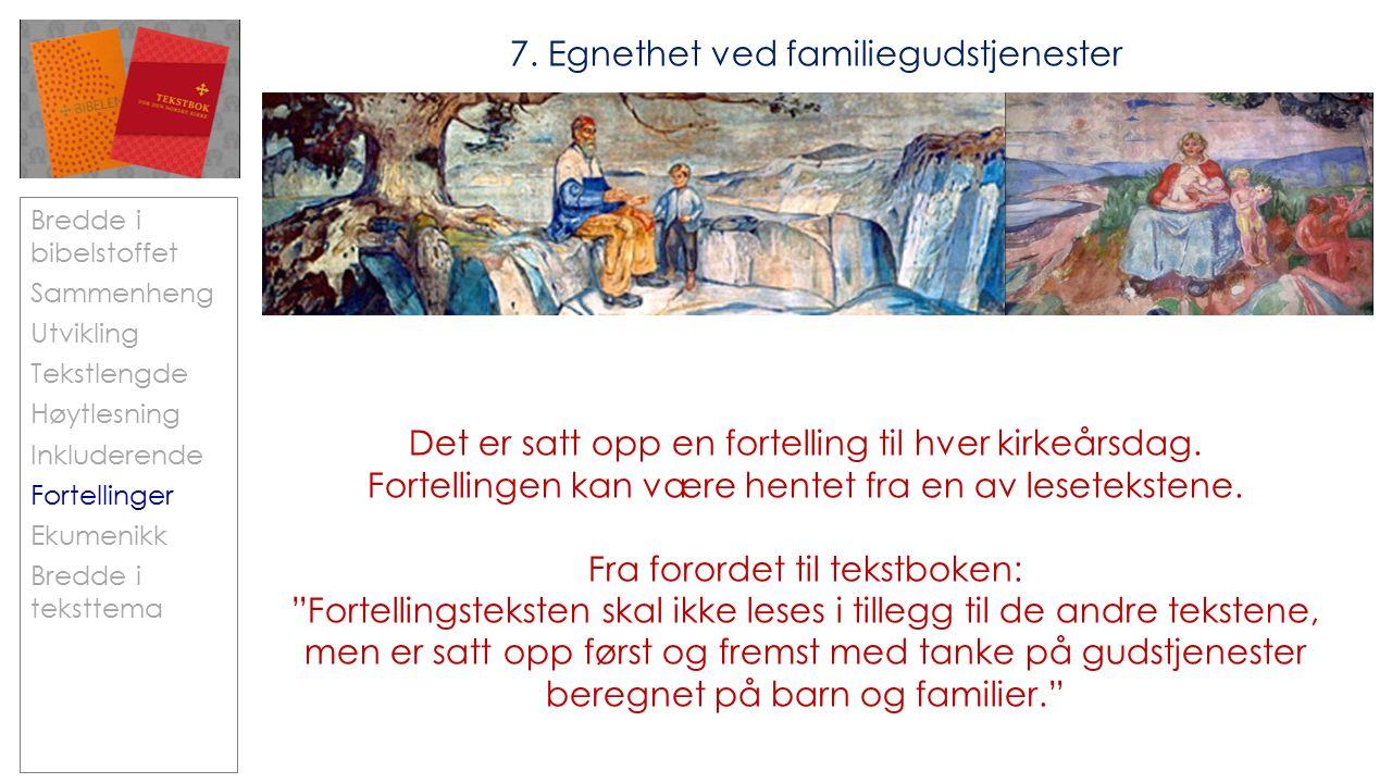 Bredde i bibelstoffet Sammenheng Utvikling Tekstlengde Høytlesning Inkluderende Fortellinger Ekumenikk Bredde i teksttema 7.